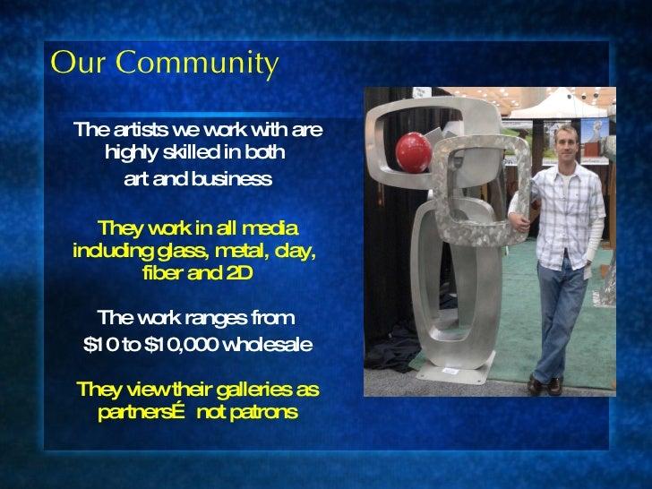 Our Community <ul><li>The artists we work with are highly skilled in both  </li></ul><ul><li>art and business </li></ul><u...