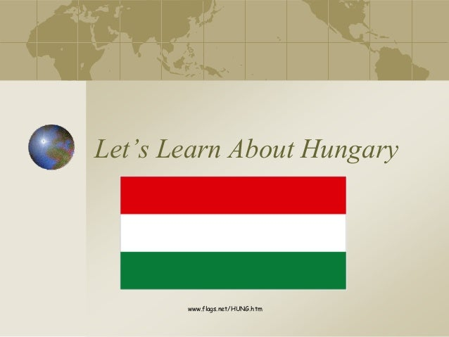 Let's Learn About Hungary www.flags.net/HUNG.htm