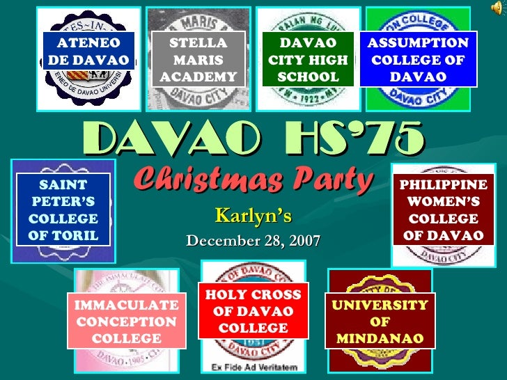 DAVAO  HS'75 Christmas Party Karlyn's December 28, 2007 ATENEO DE DAVAO PHILIPPINE WOMEN'S COLLEGE OF DAVAO SAINT PETER'S ...