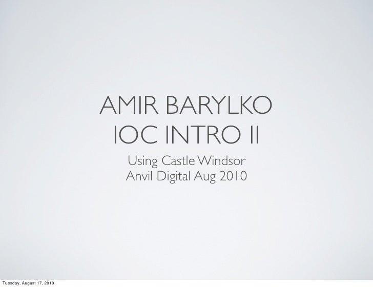 AMIR BARYLKO                            IOC INTRO II                            Using Castle Windsor                      ...