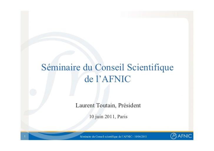 Séminaire du Conseil Scientifique              de l'AFNIC            Laurent Toutain, Président                    10 juin...