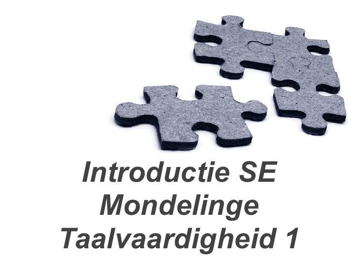 Introductie SE    Mondelinge Taalvaardigheid 1         1