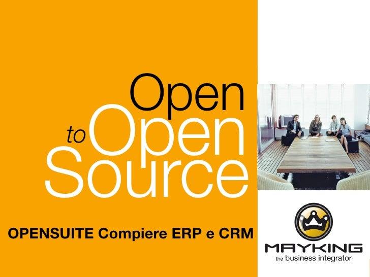 Open                    Open      to                    Source   OPENSUITE Compiere ERP e CRM Documento riservato, vietata...