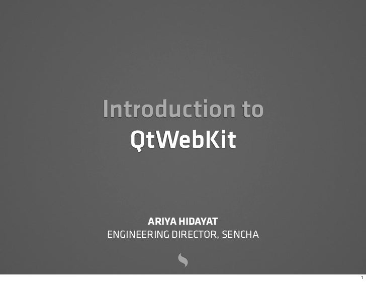 Introduction to   QtWebKit       ARIYA HIDAYATENGINEERING DIRECTOR, SENCHA                               1