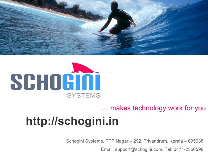 Schogini Systems, PTP Nagar – 292, Trivandrum, Kerala – 695038 Email: support@schogini.com, Tel: 0471-2360598 http://schog...