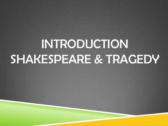 INTRODUCTION SHAKESPEARE & TRAGEDY