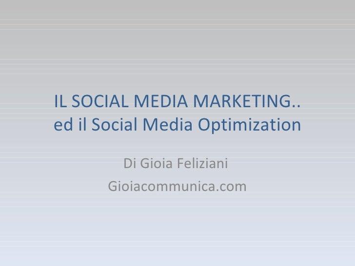 IL SOCIAL MEDIA MARKETING.. ed il Social Media Optimization Di Gioia Feliziani  Gioiacommunica.com