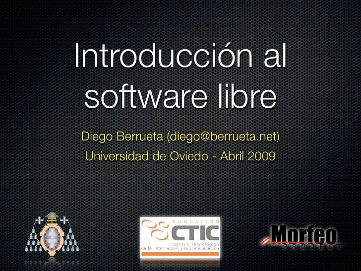 Introducción al  software libre Diego Berrueta (diego@berrueta.net) Universidad de Oviedo - Abril 2009