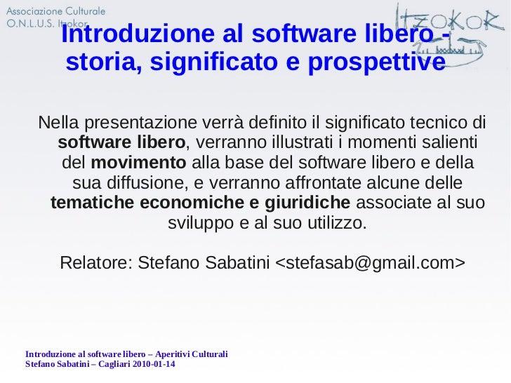 Introduzione al software libero -          storia, significato e prospettive   Nella presentazione verrà definito il signi...