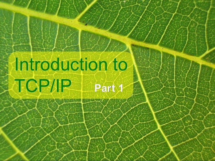 Introduction toTCP/IP Part 1
