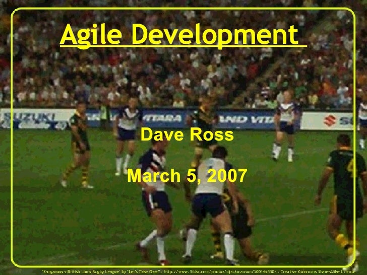 Agile Development  <ul><ul><li>Dave Ross </li></ul></ul><ul><ul><li>March 5, 2007 </li></ul></ul>