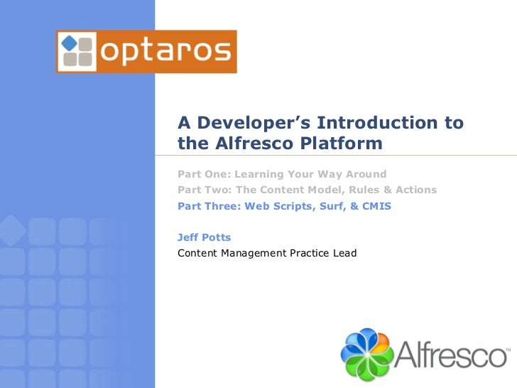 A Developer's Introduction to the Alfresco Platform Part One: Learning Your Way Around Part Two: The Content Model, Rules ...