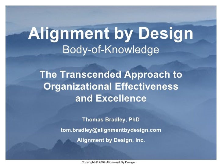 Alignment by Design Body-of-Knowledge The Transcended Approach to Organizational Effectiveness and Excellence Thomas Bradl...