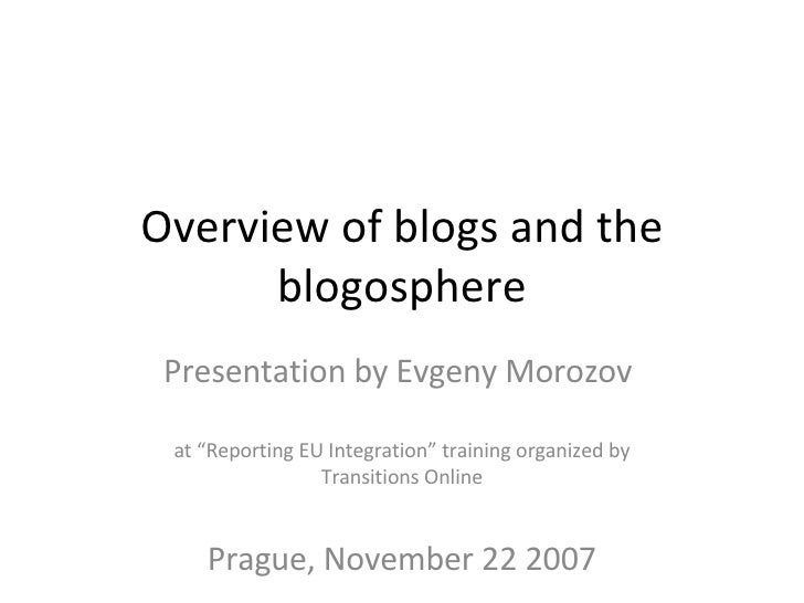 """Overview of blogs and the blogosphere Presentation by Evgeny Morozov  at """"Reporting EU Integration"""" training organized by ..."""