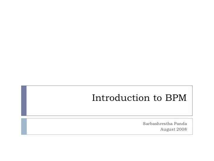 Introduction to BPM Sarbashrestha Panda August 2008