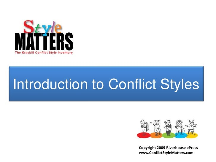 Introduction to Conflict Styles<br />Copyright 2009 Riverhouse ePress<br />www.ConflictStyleMatters.com<br />