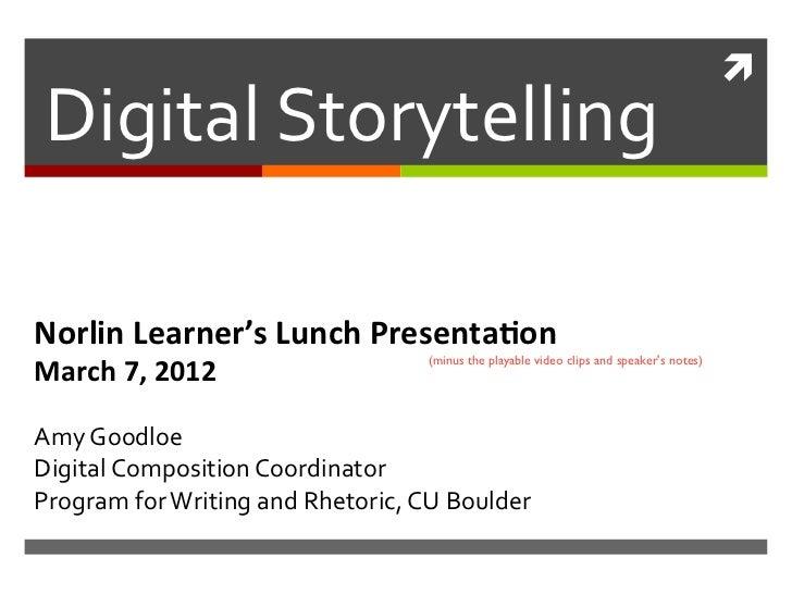 !!DigitalStorytellingNorlinLearner'sLunchPresenta2onMarch7,2012                                   (minus the playable vide...