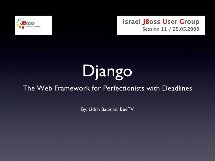Django <ul><li>The Web Framework for Perfectionists with Deadlines </li></ul>By: Udi h Bauman, BeeTV