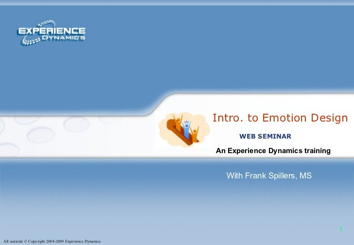 Intro. to Emotion Design An Experience Dynamics training   WEB SEMINAR With Frank Spillers, MS