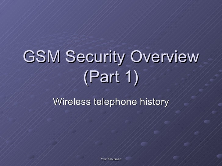 GSM Security Overview (Part 1) Wireless telephone history
