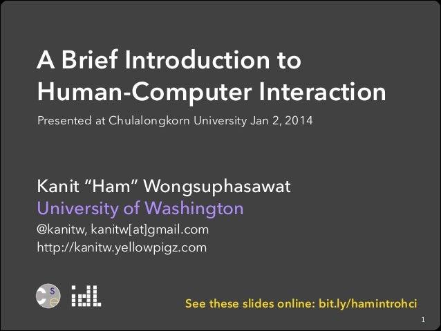 """A Brief Introduction to  Human-Computer Interaction Presented at Chulalongkorn University Jan 2, 2014  Kanit """"Ham"""" Wongsu..."""