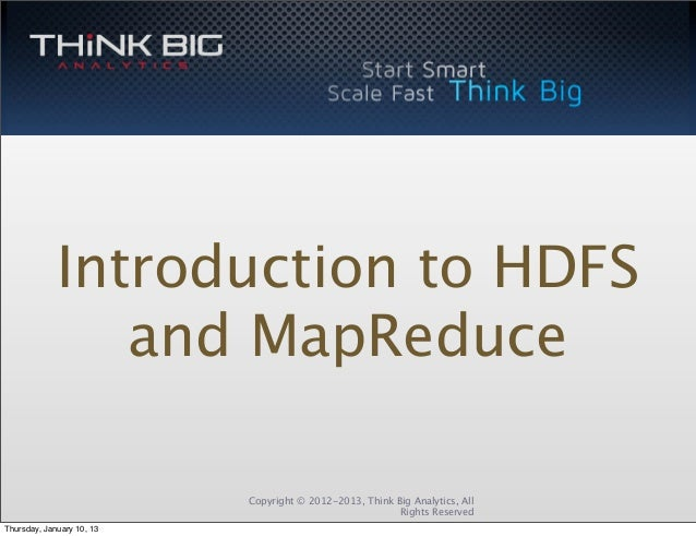 Introduction to HDFS                and MapReduce                           Copyright © 2012-2013, Think Big Analytics, Al...