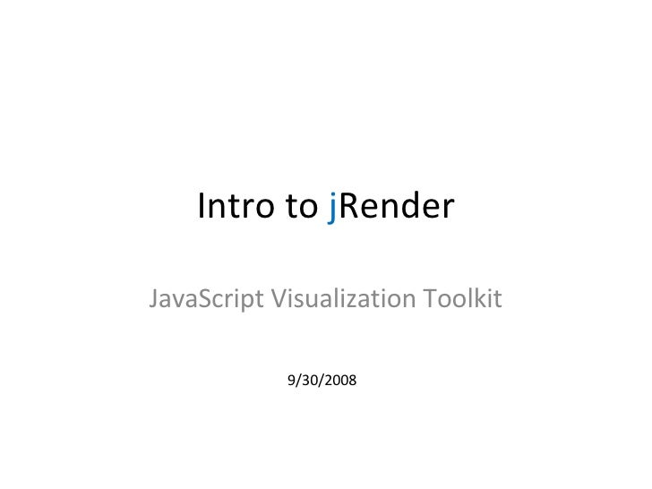 Intro to  j Render JavaScript Visualization Toolkit 9/30/2008