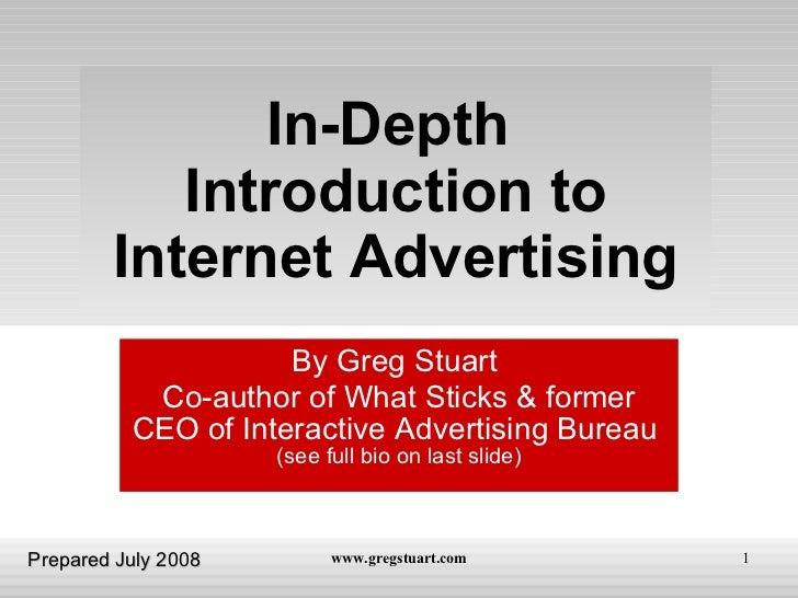 In-Depth  Introduction to Internet Advertising By Greg Stuart  Co-author of What Sticks & former CEO of Interactive Advert...