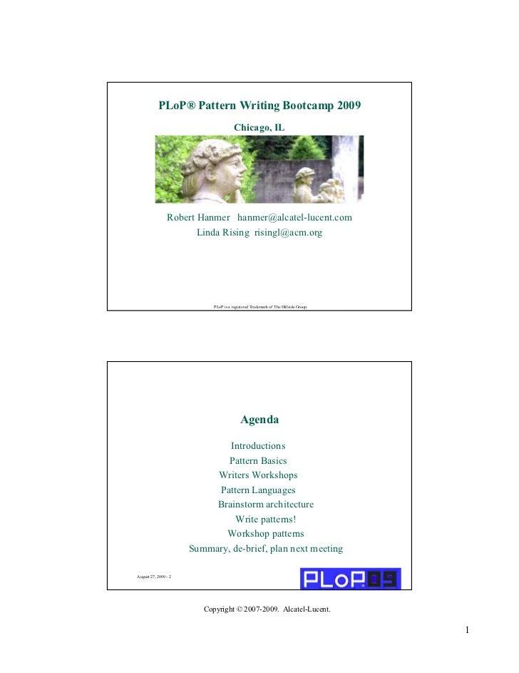 PLoP® Pattern Writing Bootcamp 2009                                       Chicago, IL                Robert Hanmer hanmer@...