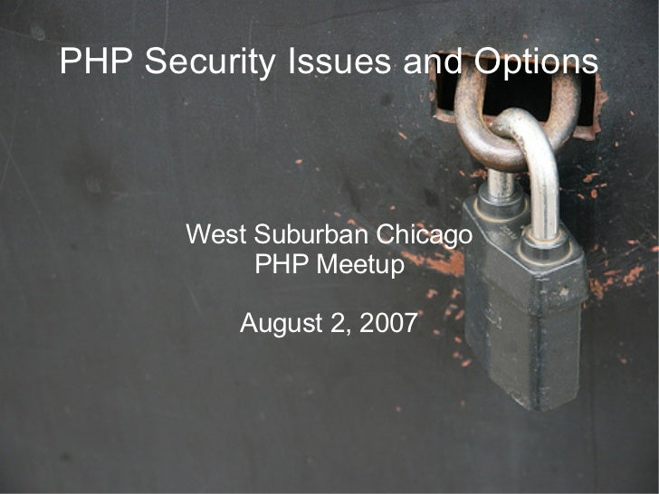 PHP Security Issues and Options           West Suburban Chicago             PHP Meetup            August 2, 2007