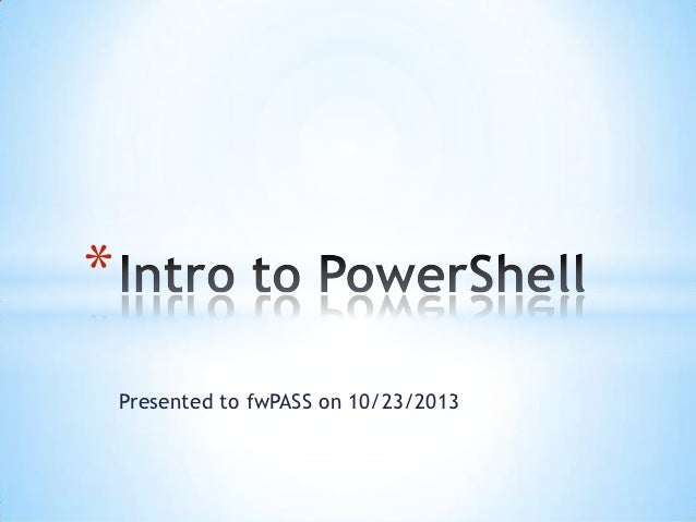 *    Presented to fwPASS on 10/23/2013