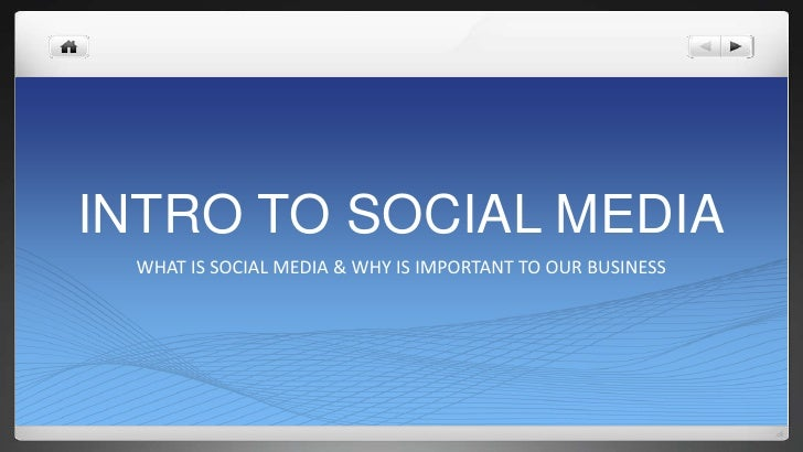 INTRO TO SOCIAL MEDIA  WHAT IS SOCIAL MEDIA & WHY IS IMPORTANT TO OUR BUSINESS