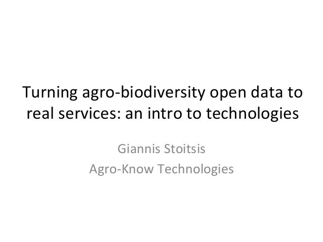 Turning	   agro-­‐biodiversity	   open	   data	   to	    real	   services:	   an	   intro	   to	   technologies	    Gianni...