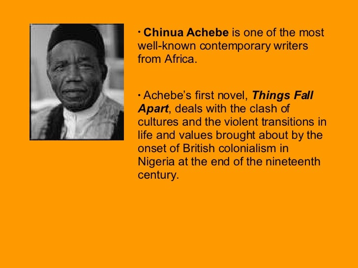 <ul><li>Chinua Achebe  is one of the most well-known contemporary writers from Africa.  </li></ul><ul><li>Achebe's first n...