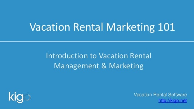 Vacation Rental Marketing 101 Introduction to Vacation Rental Management & Marketing Vacation Rental Software http://kigo....