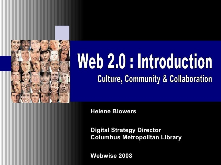 Helene Blowers Digital Strategy Director Columbus Metropolitan Library   Webwise 2008 Web 2.0 : Introduction Culture, Co...