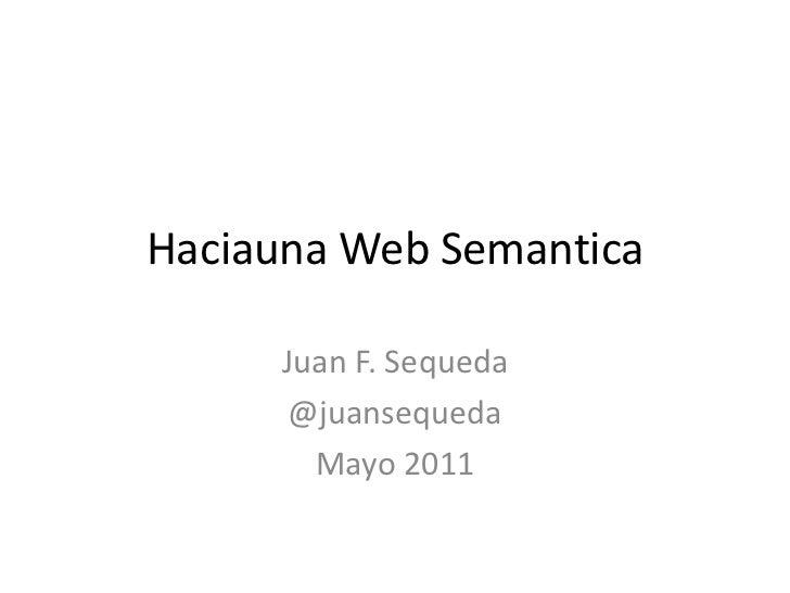 Haciauna Web Semantica<br />Juan F. Sequeda<br />@juansequeda<br />Mayo 2011<br />