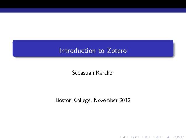 Introduction to Zotero      Sebastian KarcherBoston College, November 2012