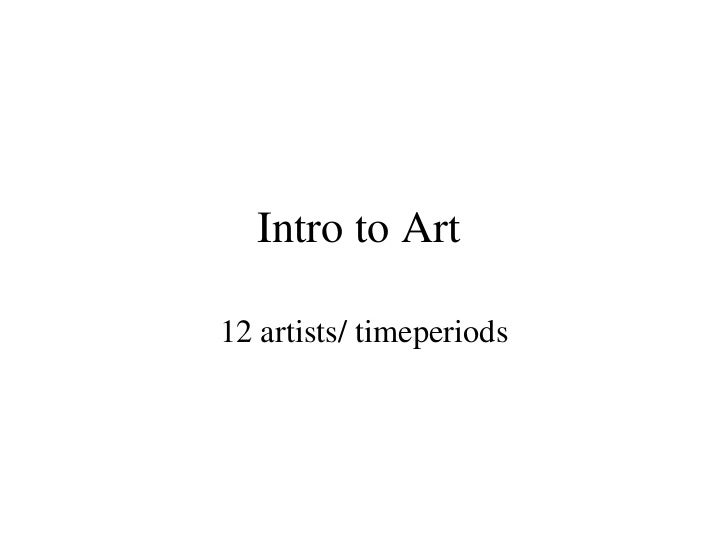 Intro to Art  12 artists/ timeperiods