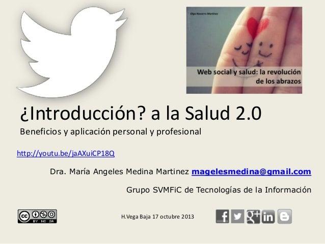 ¿Introducción? a la Salud 2.0 Beneficios y aplicación personal y profesional http://youtu.be/jaAXuiCP18Q Dra. María Angele...