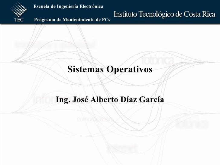 Sistemas Operativos Ing. José Alberto Díaz García