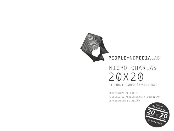 MICRO-CHARLAS20X20DISEÑO/TECNOLOGÍA/SOCIEDADUNIVERSIDAD DE CHILEFACULTAD DE ARQUITECTURA Y URBANISMODEPARTAMENTO DE DISEÑO