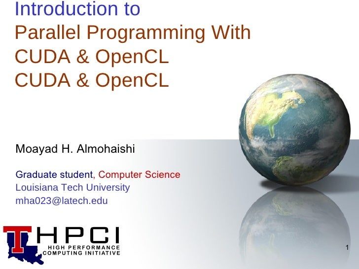Introduction toParallel Programming WithCUDA & OpenCLCUDA & OpenCLMoayad H. AlmohaishiGraduate student, Computer ScienceLo...