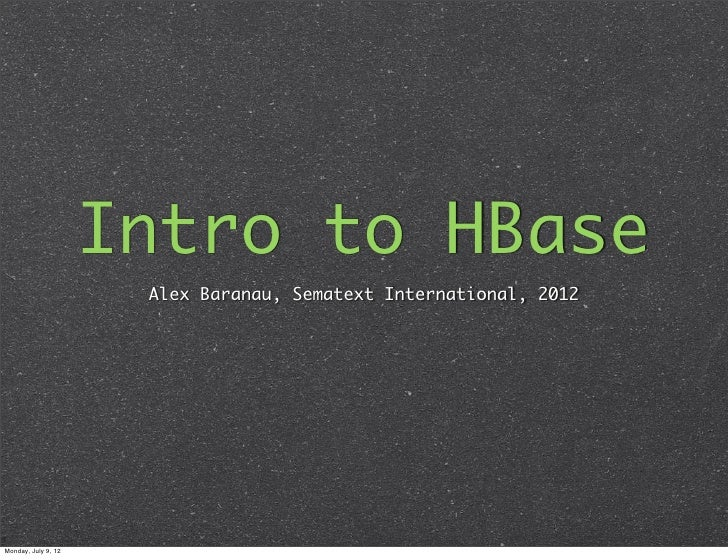 Intro to HBase                      Alex Baranau, Sematext International, 2012Monday, July 9, 12