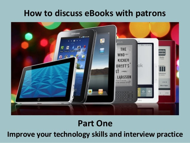 How to discuss eBooks with patrons  Part One Improve your technology skills and interview practice