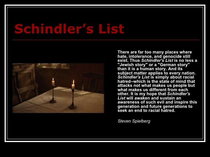 Schindler's List <ul><li>There are far too many places where hate, intolerance, and genocide still exist. Thus  Schindler'...