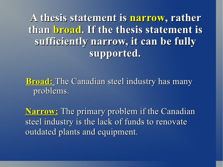 narrow thesis statements The goal of this step is to find a particular narrow subject in your topic which you can make an argument about  how to write a thesis statement if the topic is .