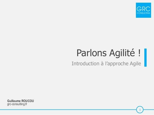 Guillaume ROUCOU grc-consulting.fr 1 Parlons Agilité ! Introduction à l'approche Agile