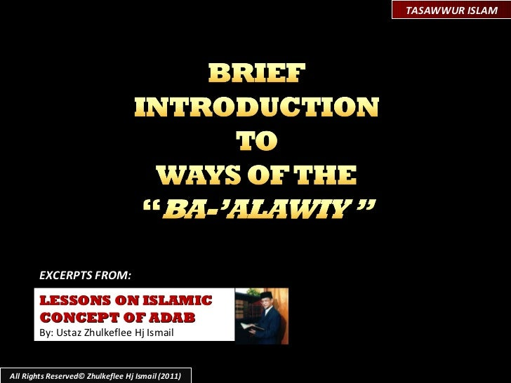 LESSONS ON ISLAMIC  CONCEPT OF ADAB By: Ustaz Zhulkeflee Hj Ismail EXCERPTS FROM:  All Rights Reserved© Zhulkeflee Hj Isma...