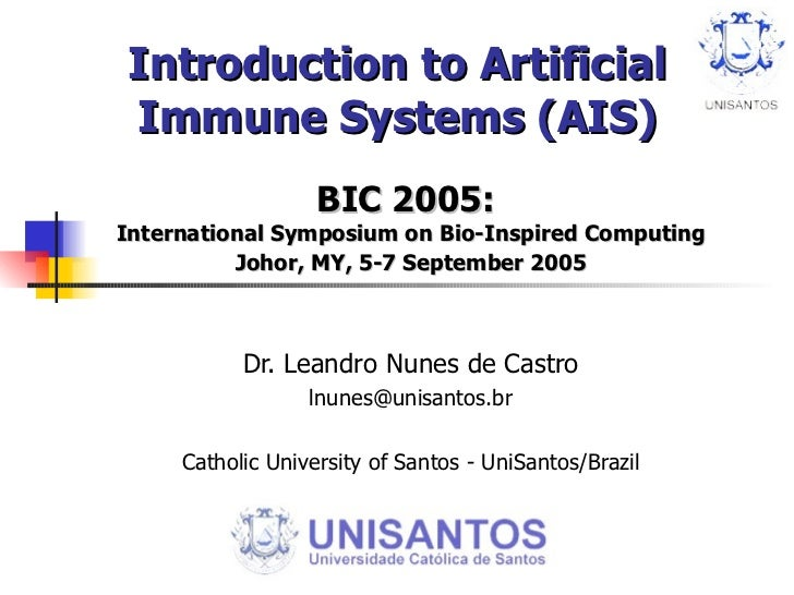 Introduction to Artificial Immune Systems (AIS) BIC 2005:  International Symposium on Bio-Inspired Computing Johor, MY, 5-...